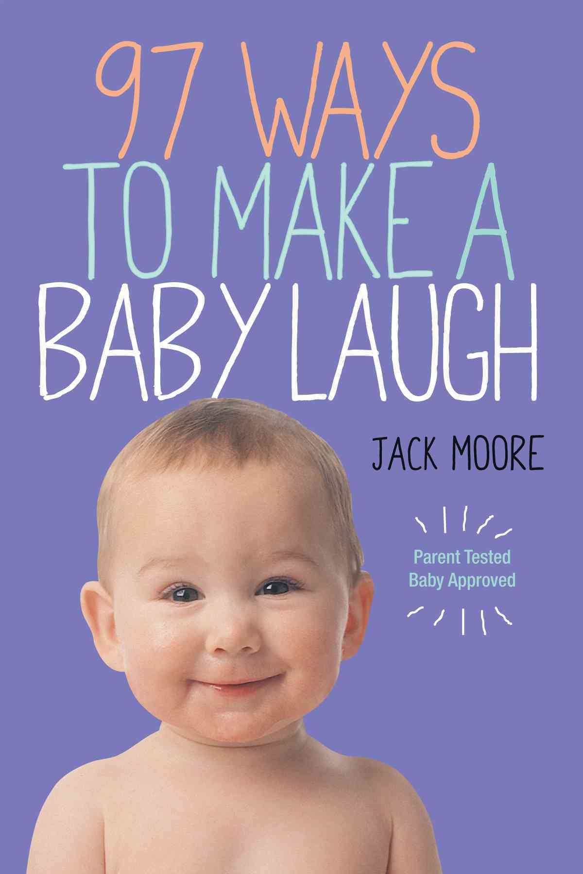 97 Ways to Make a Baby Laugh By Moore, Jack